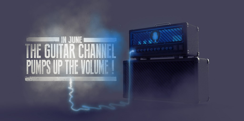 In June, The Guitar Channel pumps up the volume!