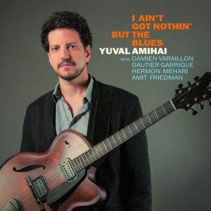 Yuval Amihai - I Ain't Got Nothing But The Blues